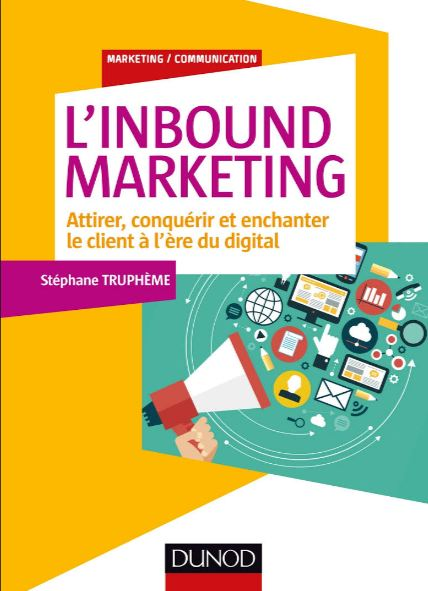 L'inbound marketing Attirer, conquérir et enchanter le client à l'ère du digital