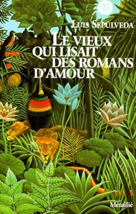 Luis SEPÚLVEDA Le Vieux qui lisait des Romans d'Amour