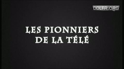 Les pionniers de la télé