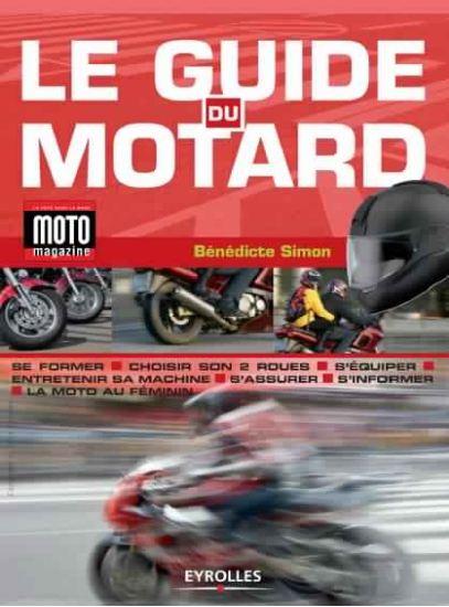 télécharger Le guide du motard : Se former - Choisir son 2 roues - S'équiper - Entretenir sa machine French