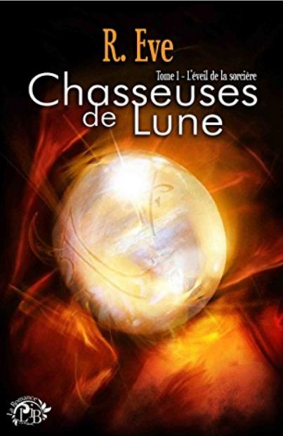 télécharger Chasseuses de la Lune (2016) , Tome 1 L'éveil De La Sorcière de R. Eve 2016