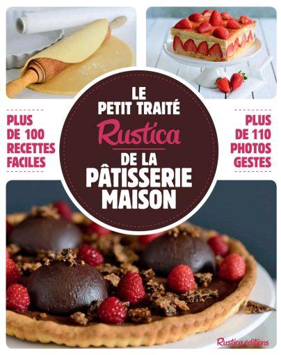 télécharger Le Petit Traité Rustica De La Pâtisserie Maison - Martine Soliman 2016