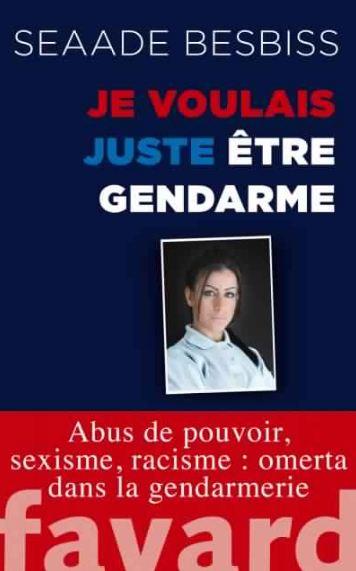télécharger Je voulais juste être gendarme: Abus de pouvoir, sexisme, racisme : omerta dans la gendarmerie de Seaade Besbiss 2016