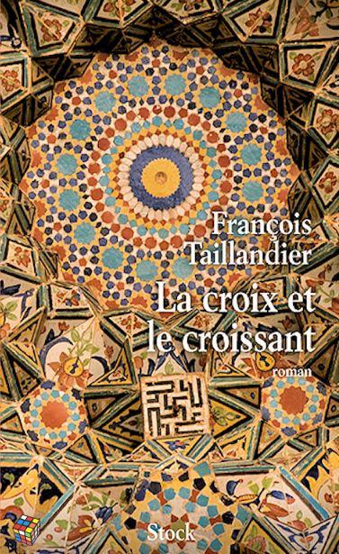 télécharger François Taillandier - La croix et le croissant
