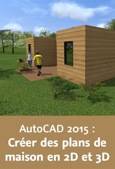 télécharger Video2Brain – Atelier avec AutoCAD 2015 – Créer des plans de maison en 2D et 3D