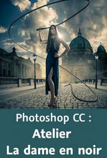 télécharger Photoshop CC : Atelier La dame en noir