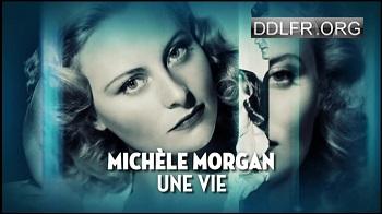 Michèle Morgan, une vie