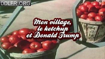 Mon village le ketchup et Donald Trump arte