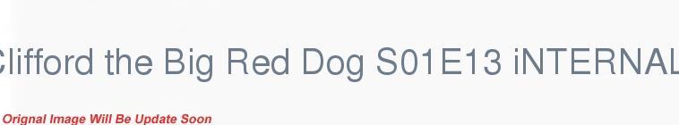 SceneHdtv Download Links for Clifford the Big Red Dog S01E13 iNTERNAL DSR x264-REGRET