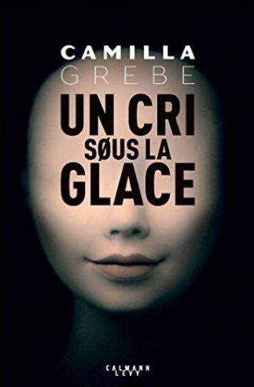 télécharger Un cri sous la glace de Camilla Grebe 2017
