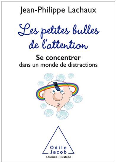 télécharger Les petites bulles de l'attention de Jean-Philippe Lachaux