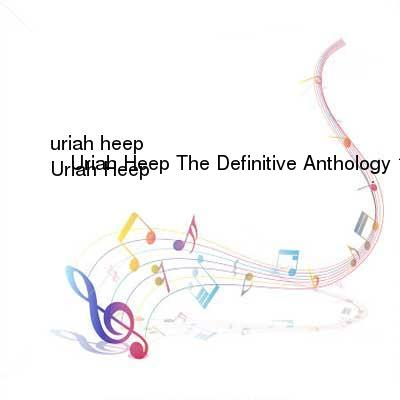 HDTV-X264 Download Links for Uriah_Heep-Uriah_Heep_The_Definitive_Anthology_1970-1990-2CD-FLAC-2016-CUSTODES