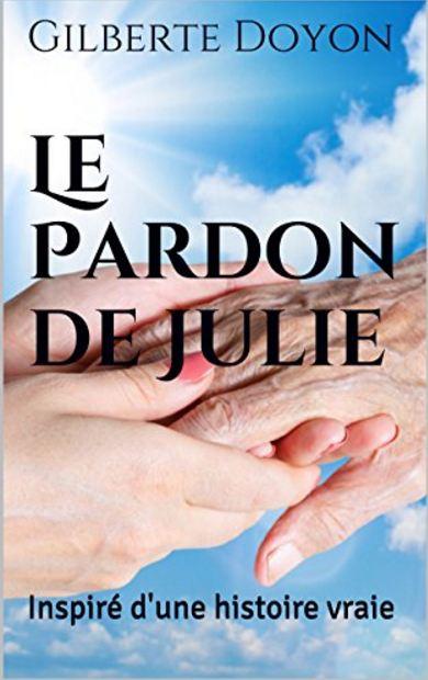 télécharger Le Pardon de Julie : Inspiré d'une histoire vraie de Gilberte Doyon 2016