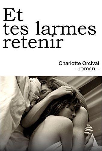 TELECHARGER MAGAZINE Et tes larmes retenir (French E - Charlotte Orcival)