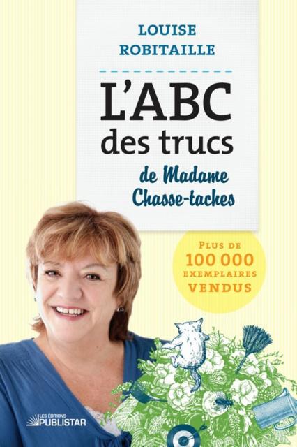 L'ABC Des Trucs De Madame Chasse Taches - Louise Robitaille