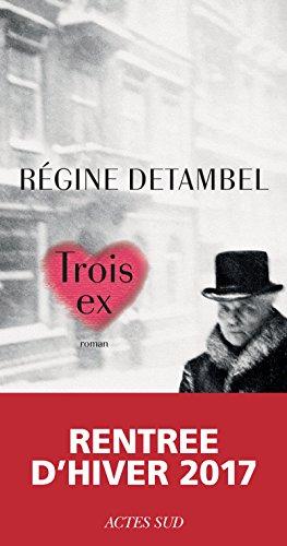 télécharger Trois ex (Rentrée Littérature 2017) - Régine Detambel