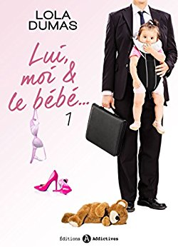 Lui, moi et le bebe - Tome 1 - Lola Dumas
