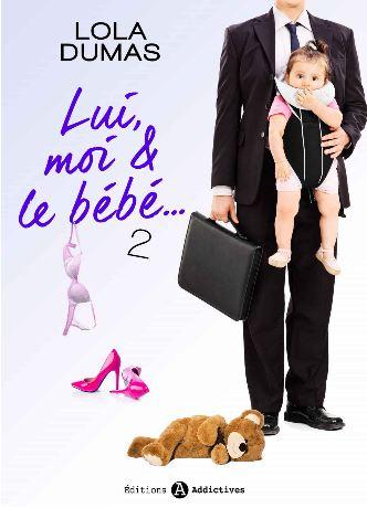 Lui, moi et le bebe - Tome 2 - Dumas,Lola