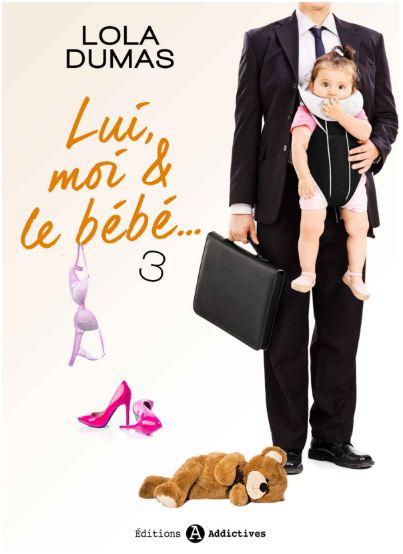 Lui, moi et le bebe - Tome 3 - Lola DUMAS