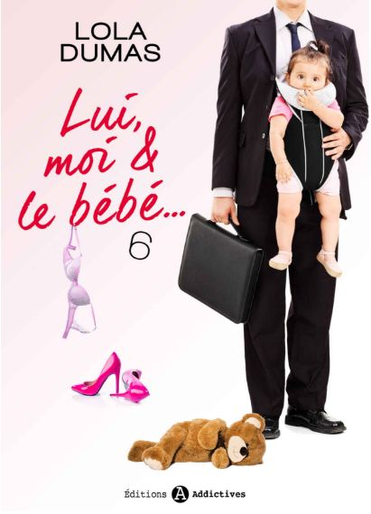 Lui, moi et le bebe - Tome 6 - Lola Dumas