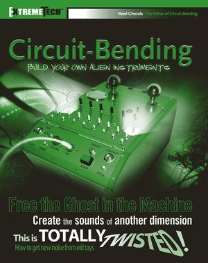 télécharger Circuit bending : Build your own alien instrument (Reed Ghazala)
