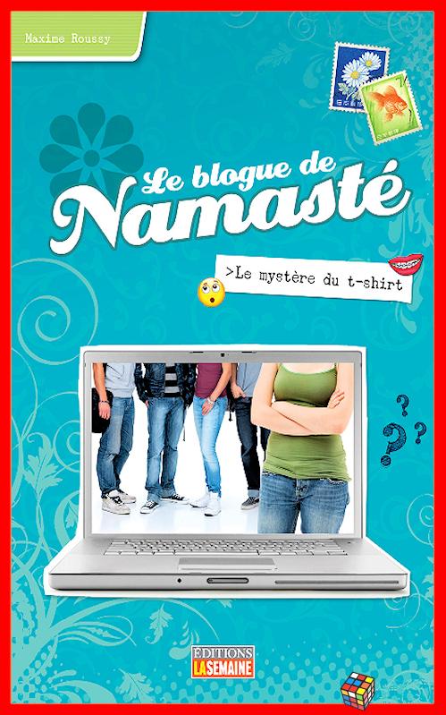 télécharger Maxime Roussy - Le blog de Namasté - T03 - Le mystère du t-shirt