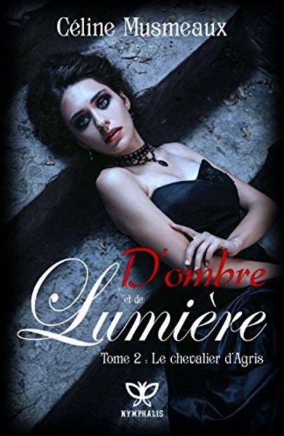 D'ombre et de Lumiere T2 - Le chevalier d'Agris - Musmeaux,Celine