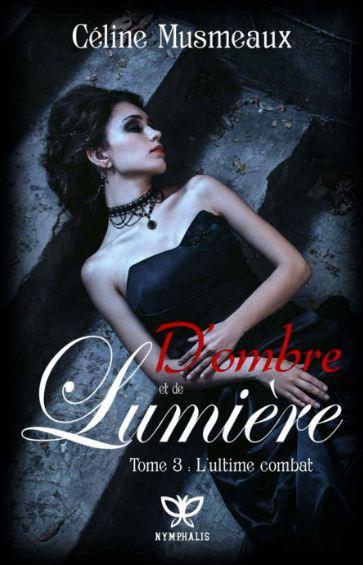 D'ombre et de Lumiere T3 - L'ultime combat - Musmeaux,Celine