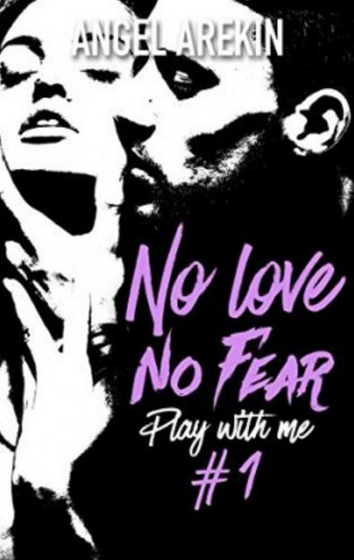 No Love No Fear T1 - Play with me - Angel Arekin