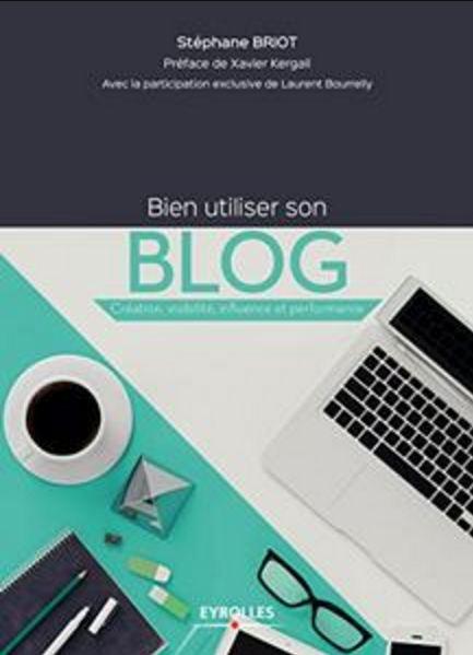 télécharger Bien utiliser son blog : Création, visibilité, influence et performance