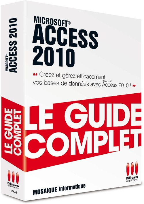 Access 2010 : Le guide complet - Micro App