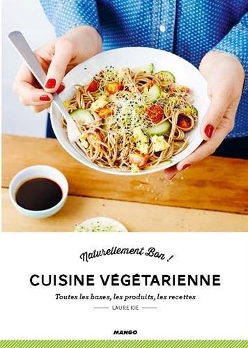 télécharger Cuisine végétarienne - Toutes les bases, les produits, les recettes
