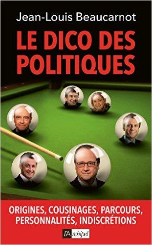 télécharger Le Dico des Politiques (2016) - Jean-Louis Beaucarnot gratuitement