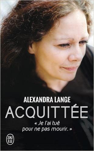 télécharger Acquittée : Je l'ai tué pour ne pas mourir - Alexandra Lange