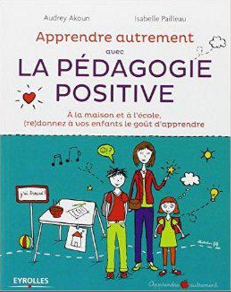 télécharger Apprendre Autrement avec la Pédagogie Positive - A la maison et à l'école, (re)donnez à vos enfants le goût d'apprendre