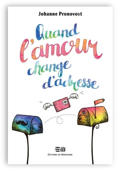 télécharger Quand l'amour change d'adresse - Johanne Pronovost