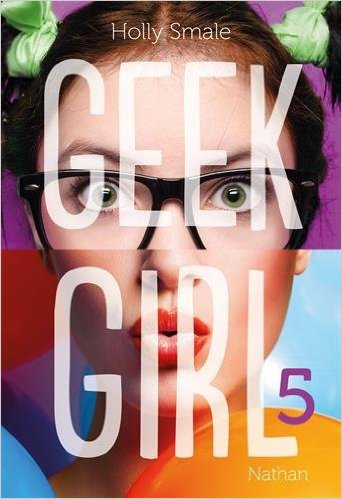 télécharger Geek Girl - Tome 5 - Holly Smale