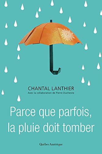 Parce que parfois, la pluie doit tomber de Chantal Lanthier 2017