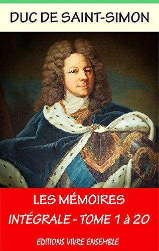 Mémoires du Duc de Saint-Simon - Intégrale les 20 volumes - Annoté (enrichi d'une biographie complèt...