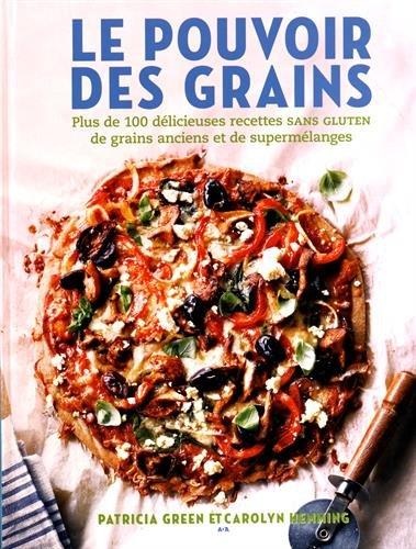 télécharger Le pouvoir des grains (2017) - Plus de 100 délicieuses recettes de grains anciens et de supermélanges sans gluten