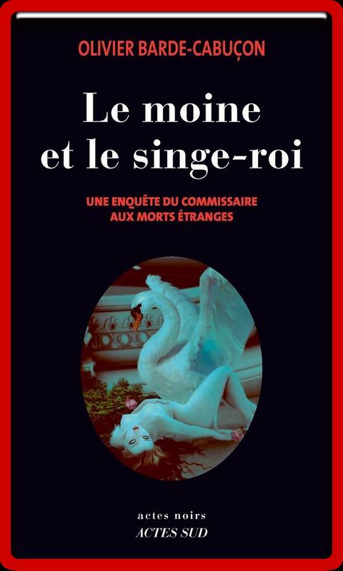 télécharger Olivier Barde-Cabuçon - Le moine et le singe-roi  (Le commissaire aux morts étranges 6) 2017