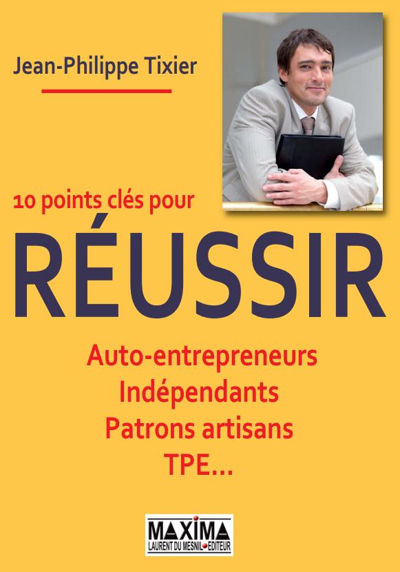 télécharger 10 points clés pour réussir : Auto-entrepreneurs, Indépendants, Patrons artisans, TPE