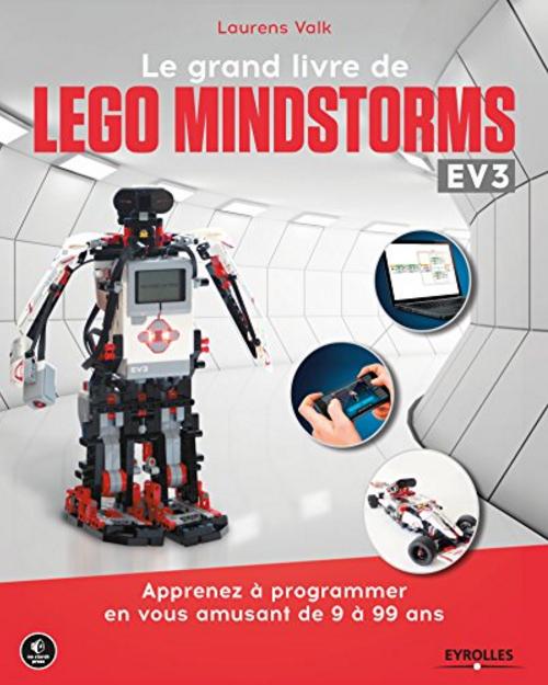 TELECHARGER MAGAZINE Le grand livre de Lego Mindstorms EV3: Apprenez à programmer en vous amusant de 9 à 99 ans