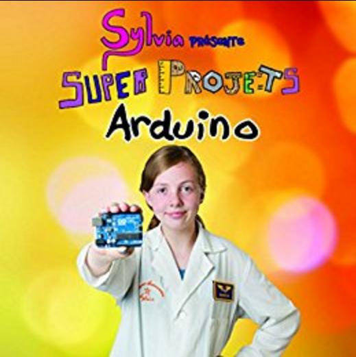 TELECHARGER MAGAZINE Sylvia présente : Super Projets Arduino (2017) - Sylvia TODD