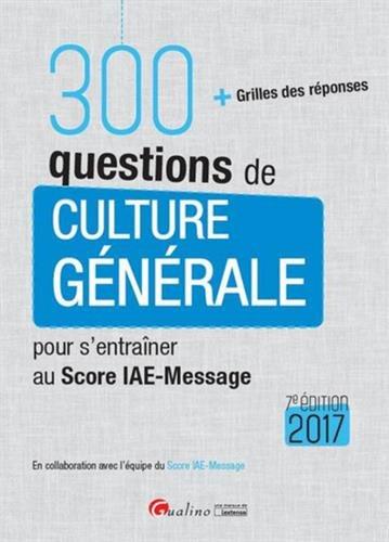 300 questions de culture générale pour s'entraîner au score IAE-MESSAGE 2017