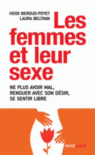 télécharger Les femmes et leur sexe : Ne plus avoir mal, renouer avec son désir, se sentir libre