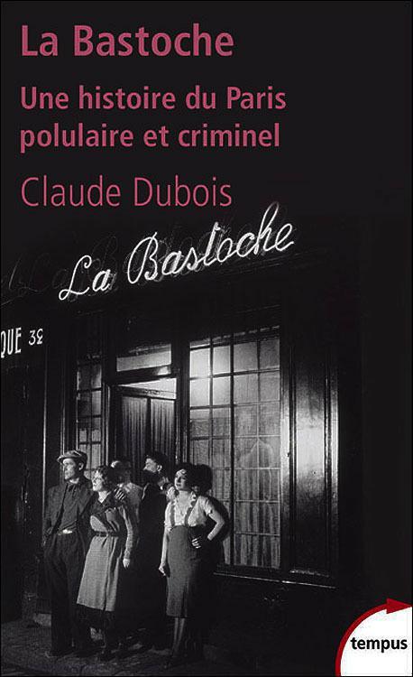 télécharger La Bastoche : Une histoire du Paris populaire et criminel. Claude Dubois