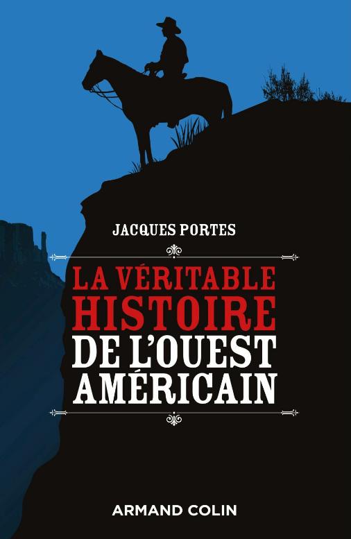 télécharger La véritable histoire de l'Ouest américain. Jacques Portes