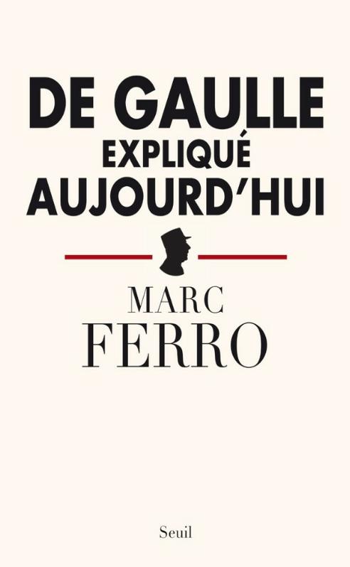 De Gaulle expliqué aujourd'hui. Marc Ferro