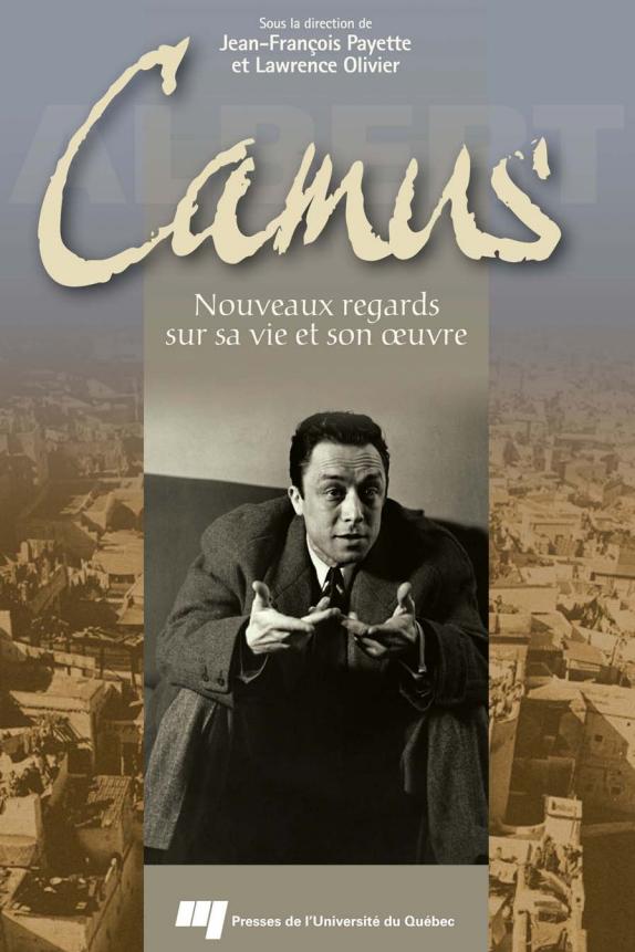 télécharger Albert Camus : Nouveaux regards sur sa vie et son oeuvre. PUQ